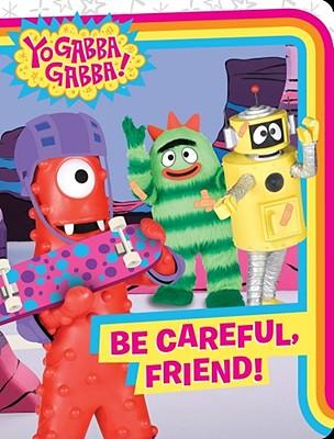 """""""Be Careful, Friend! (Yo Gabba Gabba!)"""", """"Shaw, Natalie"""""""