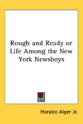 Image for Rough and Ready or Life Among the New York Newsboys