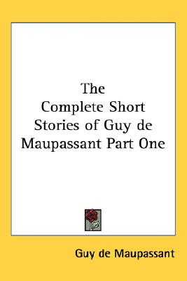 Image for Complete Short Stories of Guy de Maupassant Part One, The