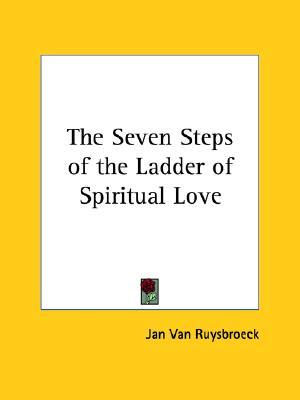 The Seven Steps of the Ladder of Spiritual Love, Van Ruysbroeck, Jan