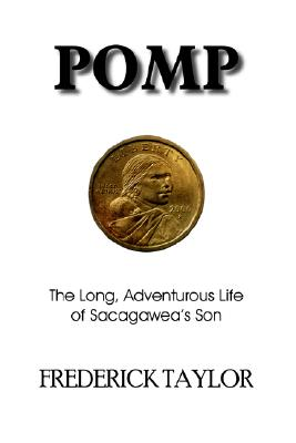 POMP: The Long, Adventurous Life of Sacagawea's Son, Taylor, George