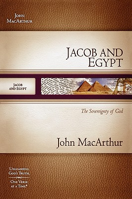 Jacob and Egypt: The Sovereignty of God (MacArthur Old Testament Study Guides), John MacArthur
