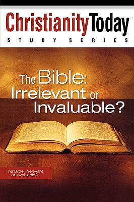 Image for The Bible: Irrelevant or Invaluable? (Christianity Today Study Series)