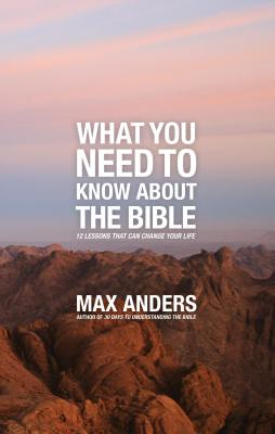 Image for What You Need to Know About the Bible: 12 Lessons That Can Change Your Life