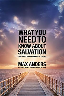 Image for What You Need to Know About Salvation: 12 Lessons That Can Change Your Life