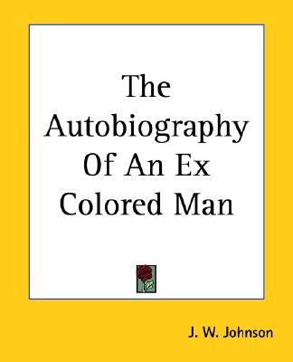The Autobiography of an Ex Colored Man, Johnson, J. W.; Johnson, James Weldon