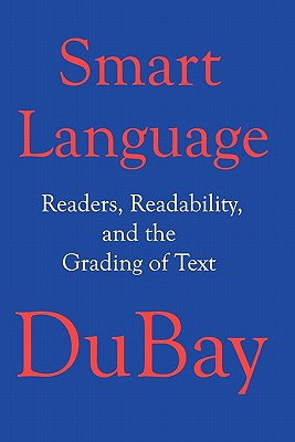 Smart Language: Readers, Readability, and the Grading of Text, DuBay, William H.