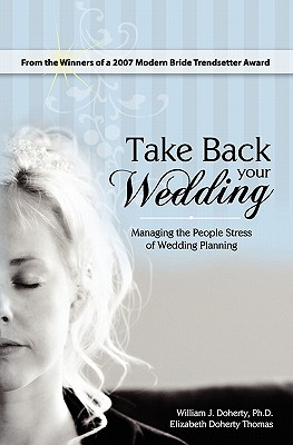 Image for Take Back Your Wedding: Managing the People Stress of Wedding Planning