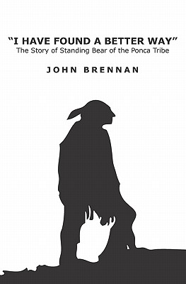 Image for I Have Found A Better Way: The Story of Standing Bear of the Ponca Tribe