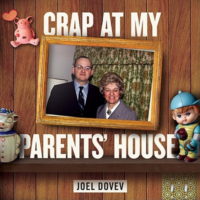 Crap at My Parents' House, Joel Dovev