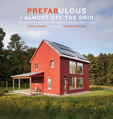 Image for Prefabulous + Almost Off the Grid: Your Path to Building an Energy-Independent Home