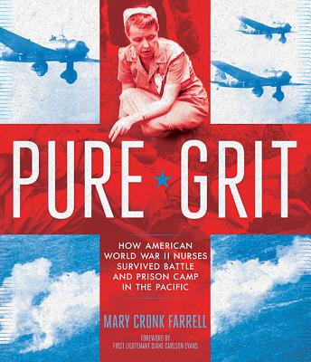 Image for Pure Grit: How American World War II Nurses Survived Battle and Prison Camp in the Pacific