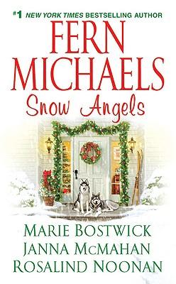 Snow Angels, FERN MICHAELS, MARIE BOSTWICK, JANNA MCMAHAN, ROSALIND NOONAN