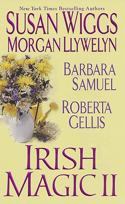 Irish Magic II, SUSAN WIGGS, ROBERTA GELLIS, MORGAN LLYWELYN, BARBARA SAMUEL