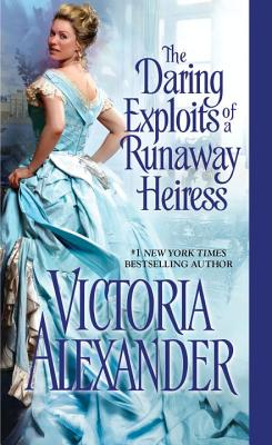 The Daring Exploits of a Runaway Heiress (Millworth Manor), Victoria Alexander