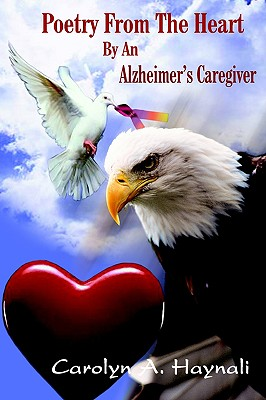 Poetry From The Heart By An Alzheimer's Caregiver, Haynali, Carolyn A.