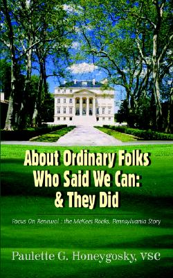 About Ordinary Folks Who Said We Can: & They Did: Focus On Renewal : the McKees Rocks, Pennsylvania Story, Honeygosky, Paulette