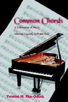 Common Chords: A Celebration of Man's Inherent Capacity to Praise God, Eke-Oduru, Yvonne  M.