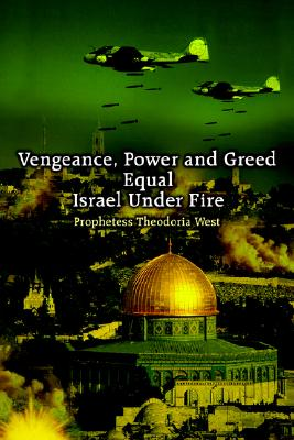 Vengeance, Power and Greed Equal Israel Under Fire, West, Theodoria