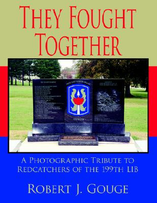 They Fought Together: A Photographic Tribute to Redcatchers of the 199th LIB, Gouge, Robert