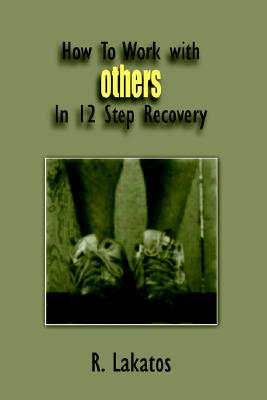 How To Work with Others In 12 Step Recovery, Lakatos, Rudy