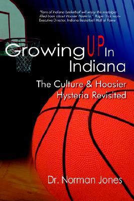 Image for Growing UP In Indiana: The Culture & Hoosier Hysteria Revisited