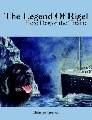The Legend Of Rigel: Hero Dog of the Titanic, Jamesson, Christine