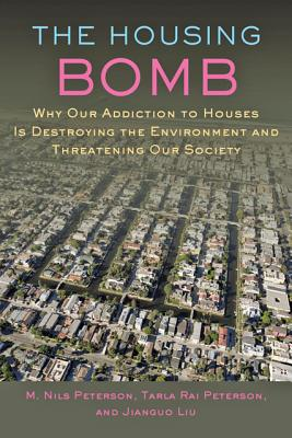 Image for The Housing Bomb: Why Our Addiction to Houses Is Destroying the Environment and Threatening Our Society