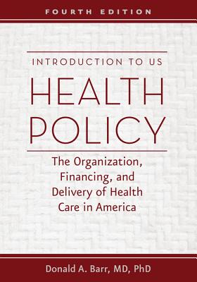 Image for Introduction to US Health Policy: The Organization, Financing, and Delivery of Health Care in America