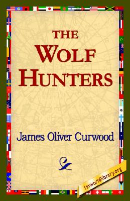 The Wolf Hunters,, Curwood, James Oliver