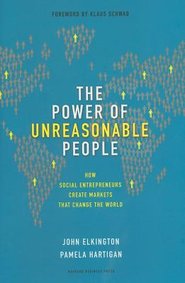 Image for The Power of Unreasonable People: How Social Entrepreneurs Create Markets That Change the World