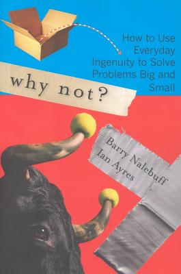 Image for Why Not?: How to Use Everyday Ingenuity to Solve Problems Big And Small