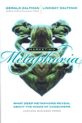Image for Marketing Metaphoria: What Deep Metaphors Reveal About the Minds of Consumers