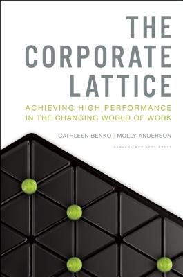 Image for The Corporate Lattice: Achieving High Performance In The Changing World Of Work