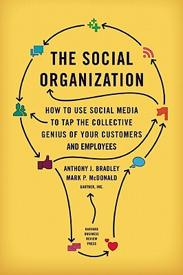 Image for The Social Organization: How to Use Social Media to Tap the Collective Genius of Your Customers and Employees