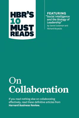 Image for HBR's 10 Must Reads on Collaboration (with featured article 'Social Intelligence and the Biology of Leadership,' by Daniel Goleman and Richard Boyatzis)
