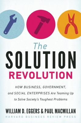 Image for The Solution Revolution: How Business, Government, and Social Enterprises Are Teaming Up to Solve Society's Toughest Problems