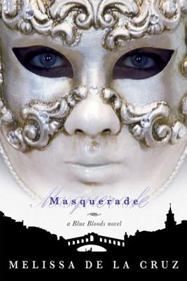 Masquerade (Blue Bloods, Book 2), Melissa De La Cruz