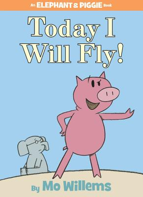 Today I Will Fly! (An Elephant and Piggie Book), Mo Willems