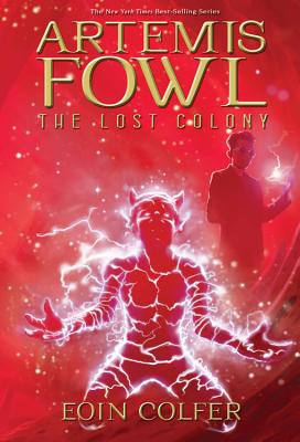 "Artemis Fowl: The Lost Colony, ""Colfer, Eoin"""