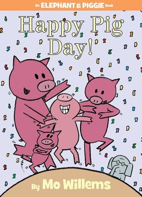 Happy Pig Day! (An Elephant and Piggie Book), Mo Willems