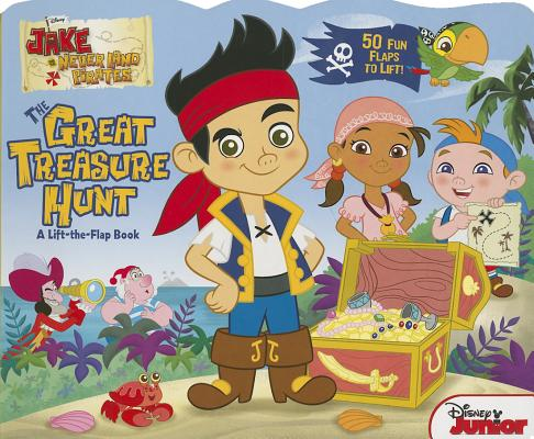 Image for Jake and the Never Land Pirates The Great Treasure Hunt: A Lift-the-Flap Book