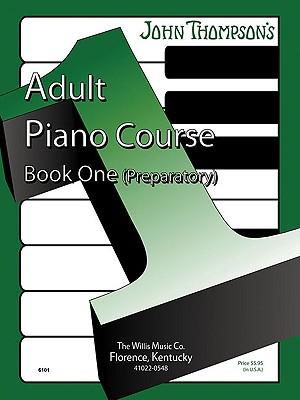 John Thompson's Adult Piano Course: Book 1 (Preparatory), Thompson, John