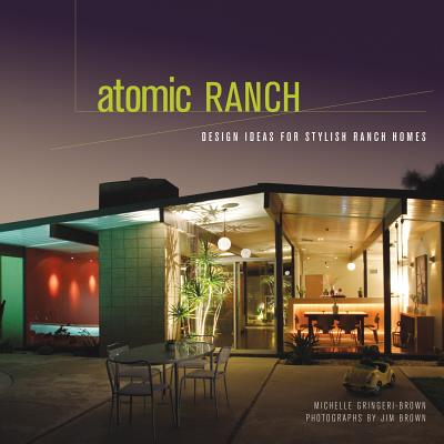 Image for Atomic Ranch: Design Ideas for Stylish Ranch Homes