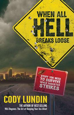 Image for When All Hell Breaks Loose: Stuff You Need To Survive When Disaster Strikes