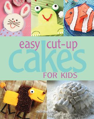 Easy Cut-up Cakes for Kids, Melissa Barlow