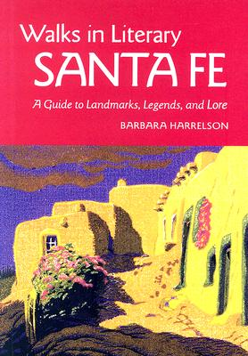 Walks In Literary Sante Fe: A Guide to Landmarks, Legends and Lore, Barbara Harrelson