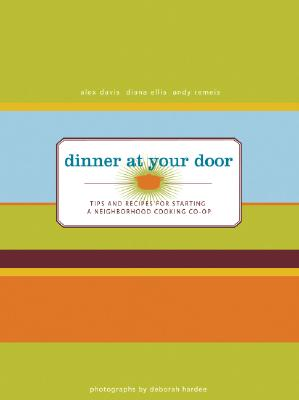 Image for Dinner At Your Door: Tips and Recipes for Starting a Neighborhood Cooking Co-op