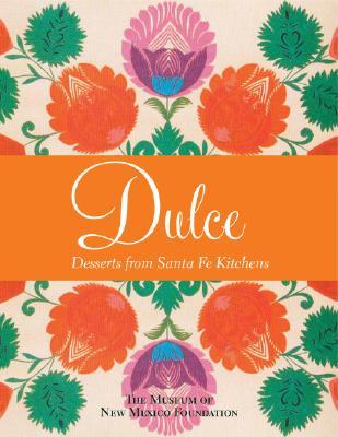 Dulc�: Desserts from Santa Fe Kitchens