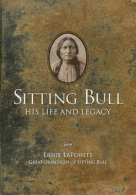 Sitting Bull: His Life and Legacy, Ernie LaPointe